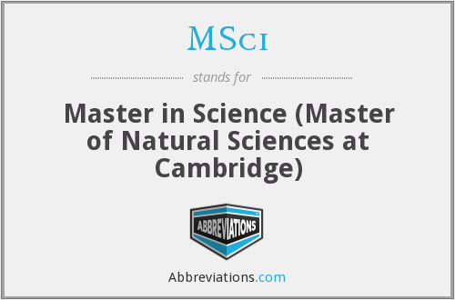 MSci - Master in Science (Master of Natural Sciences at Cambridge)