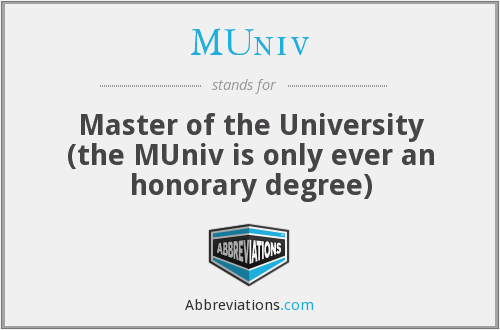 MUniv - Master of the University (the MUniv is only ever an honorary degree)