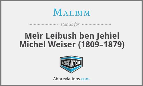 Malbim - Meïr Leibush ben Jehiel Michel Weiser (1809–1879)