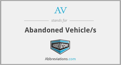 AV - Abandoned Vehicle/s