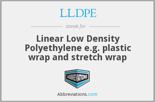 LLDPE - Linear Low Density Polyethylene e.g. plastic wrap and stretch wrap