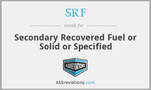 SRF - Secondary Recovered Fuel or Solid or Specified