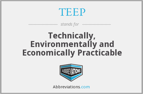 TEEP - Technically, Environmentally and Economically Practicable