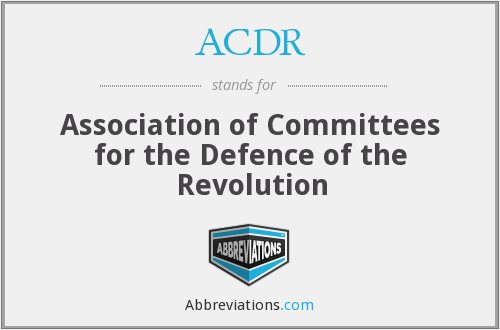 ACDR - Association of Committees for the Defence of the Revolution