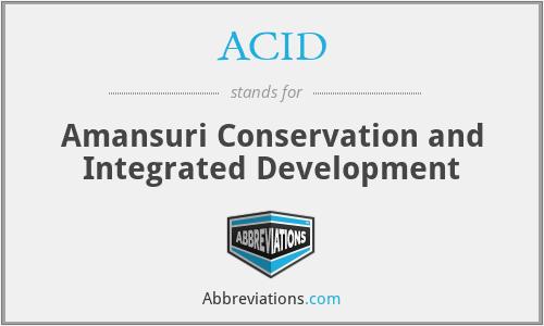 ACID - Amansuri Conservation and Integrated Development