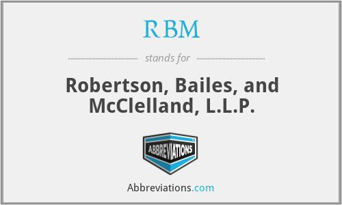 RBM - Robertson, Bailes, and McClelland, L.L.P.