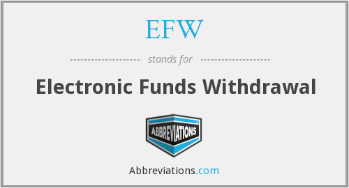 EFW - Electronic Funds Withdrawal