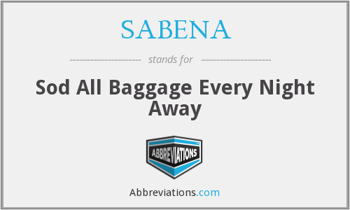 SABENA - Sod All Baggage Every Night Away