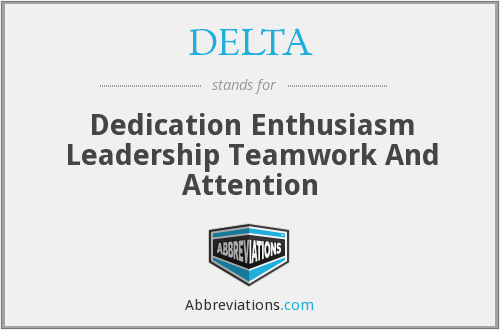 DELTA - Dedication Enthusiasm Leadership Teamwork And Attention