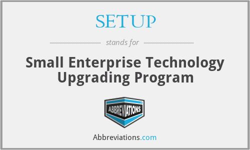 SETUP - Small Enterprise Technology Upgrading Program