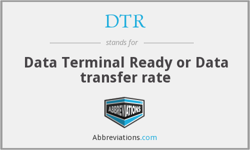 DTR - Data Terminal Ready or Data transfer rate