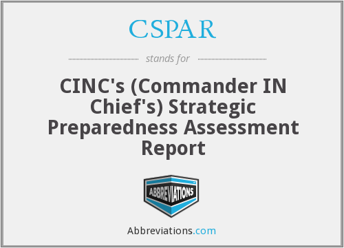 CSPAR - CINC's (Commander IN Chief's) Strategic Preparedness Assessment Report