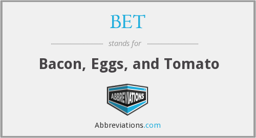 BET - Bacon, Eggs, and Tomato