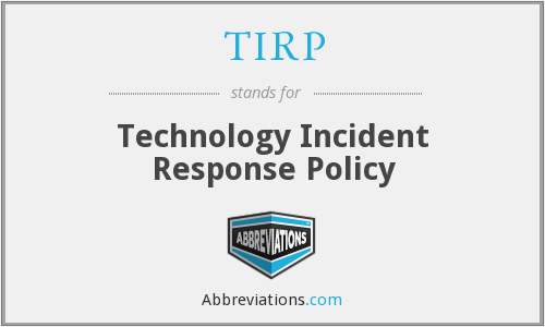 TIRP - Technology Incident Response Policy