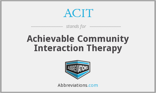 ACIT - Achievable Community Interaction Therapy
