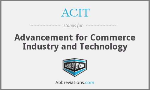 ACIT - Advancement for Commerce Industry and Technology