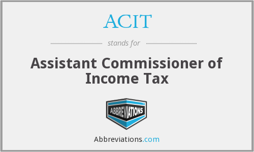 ACIT - Assistant Commissioner of Income Tax