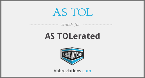 AS TOL - AS TOLerated