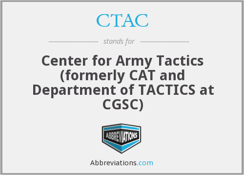 CTAC - Center for Army Tactics (formerly CAT and Department of TACTICS at CGSC)