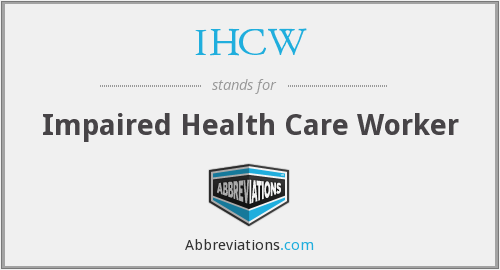 IHCW - Impaired Health Care Worker