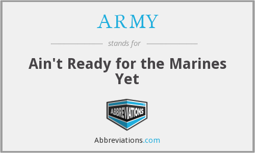 ARMY - Ain't Ready for the Marines Yet