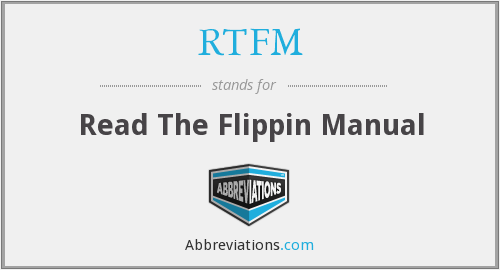 RTFM - Read The Flippin Manual