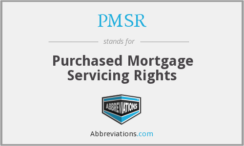 PMSR - Purchased Mortgage Servicing Rights