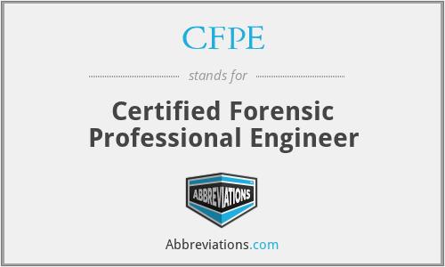 CFPE - Certified Forensic Professional Engineer