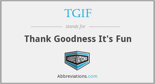 TGIF - Thank Goodness It's Fun