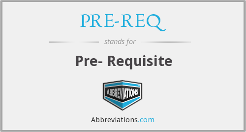 What does PRE-REQ stand for?