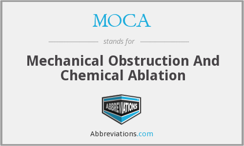 MOCA - Mechanical Obstruction And Chemical Ablation