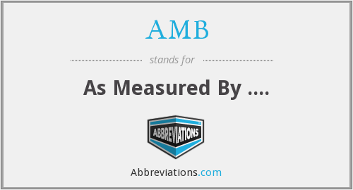 AMB - As Measured By ....