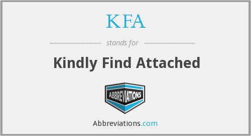 KFA - Kindly Find Attached