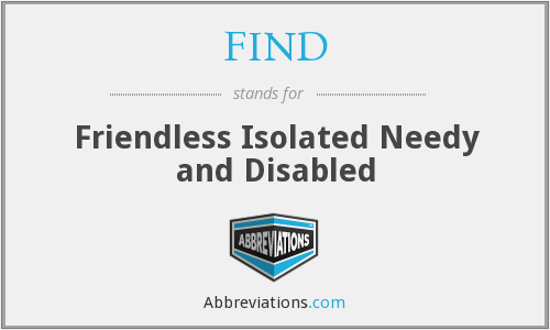 FIND - Friendless Isolated Needy and Disabled