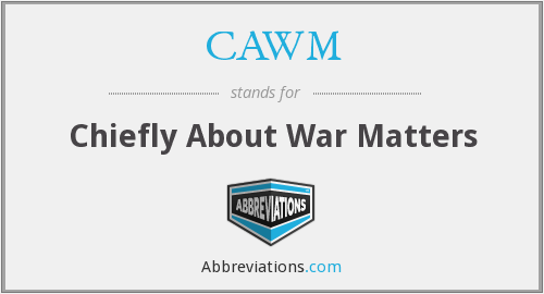 CAWM - Chiefly About War Matters