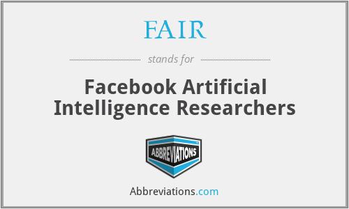 FAIR - Facebook Artificial Intelligence Researchers