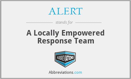 ALERT - A Locally Empowered Response Team