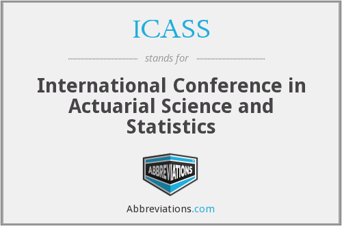 ICASS - International Conference in Actuarial Science and Statistics