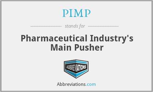 PIMP - Pharmaceutical Industry's Main Pusher