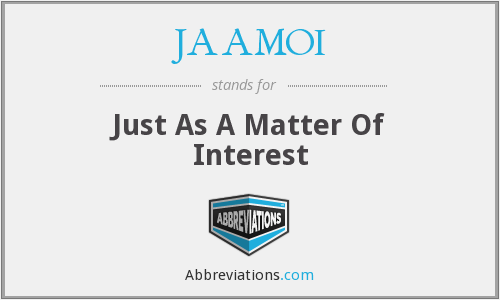 JAAMOI - Just As A Matter Of Interest