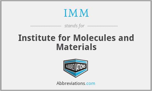 IMM - Institute for Molecules and Materials