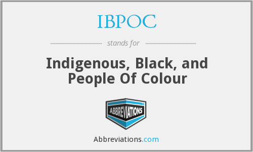 IBPOC - Indigenous, Black, and People Of Colour