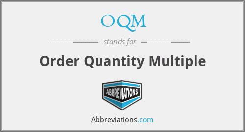 OQM - Order Quantity Multiple