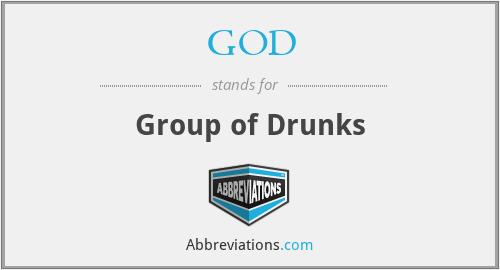 GOD - Group of Drunks