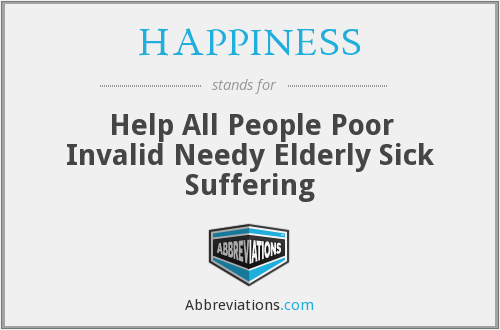 HAPPINESS - Help All People Poor Invalid Needy Elderly Sick Suffering