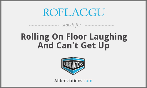 ROFLACGU - Rolling On Floor Laughing And Can't Get Up