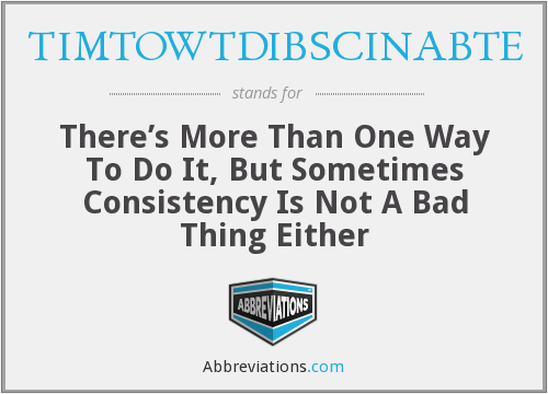 TIMTOWTDIBSCINABTE - There's More Than One Way To Do It, But Sometimes Consistency Is Not A Bad Thing Either