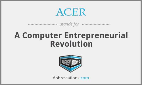 ACER - A Computer Entrepreneurial Revolution