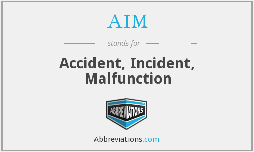 AIM - Accident, Incident, Malfunction