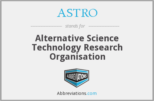 ASTRO - Alternative Science Technology Research Organisation